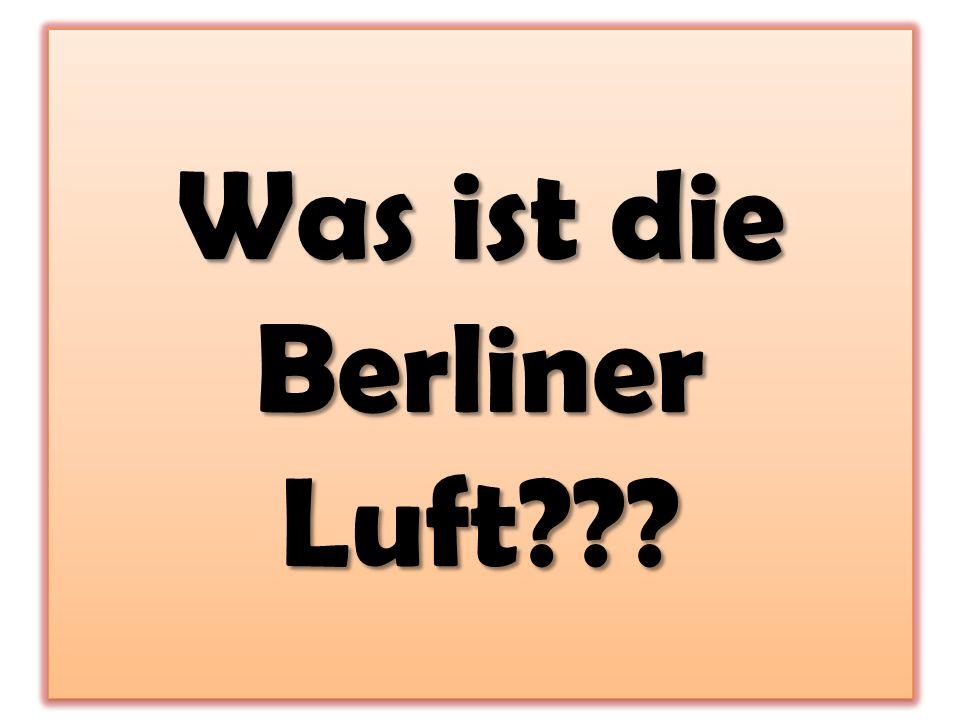 Was ist die Berliner Luft???