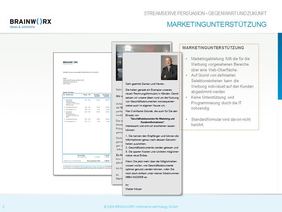 8 © 2009 BRAINWORX information technology GmbH MARKETINGUNTERSTÜTZUNG Marketingabteilung füllt die für die Werbung vorgesehenen Bereiche über eine Web-Oberfläche.