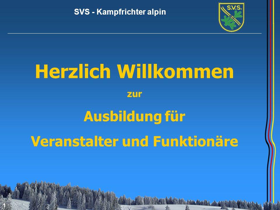 SVS - Kampfrichter alpin 1 Herzlich Willkommen zur Ausbildung für Veranstalter und Funktionäre
