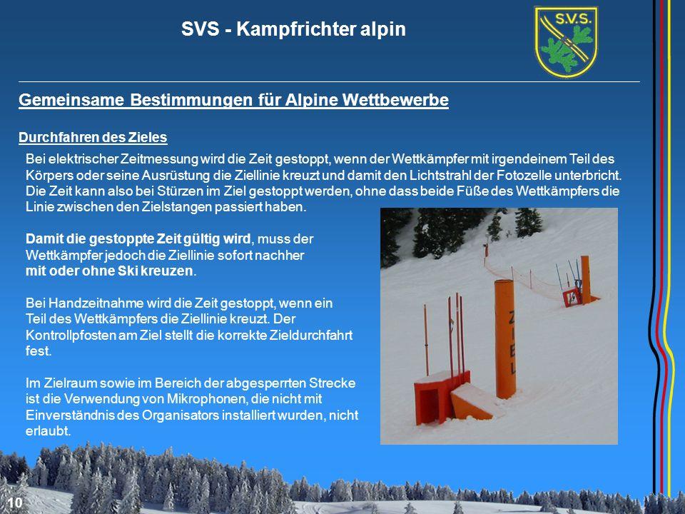 SVS - Kampfrichter alpin 10 Gemeinsame Bestimmungen für Alpine Wettbewerbe Durchfahren des Zieles Bei elektrischer Zeitmessung wird die Zeit gestoppt,