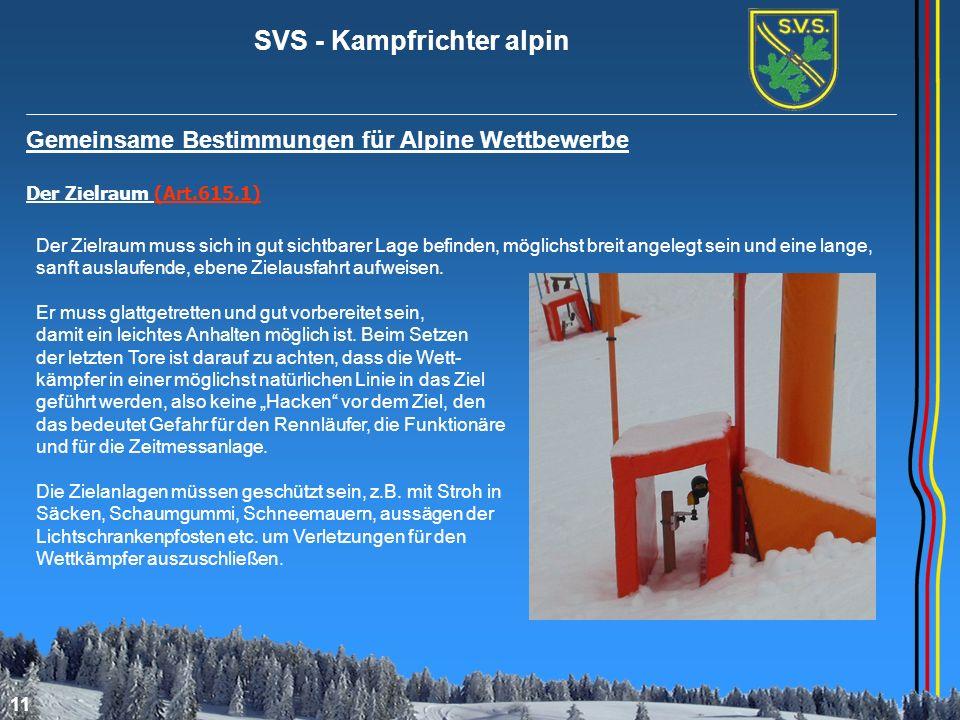 SVS - Kampfrichter alpin 11 Gemeinsame Bestimmungen für Alpine Wettbewerbe Der Zielraum (Art.615.1) Der Zielraum muss sich in gut sichtbarer Lage befi