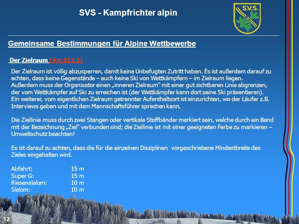 SVS - Kampfrichter alpin 12 Gemeinsame Bestimmungen für Alpine Wettbewerbe Der Zielraum (Art.615.1) Der Zielraum ist völlig abzusperren, damit keine U
