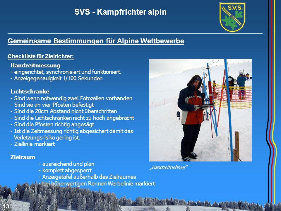 SVS - Kampfrichter alpin 13 Gemeinsame Bestimmungen für Alpine Wettbewerbe Checkliste für Zielrichter: Handzeitmessung - eingerichtet, synchronisiert