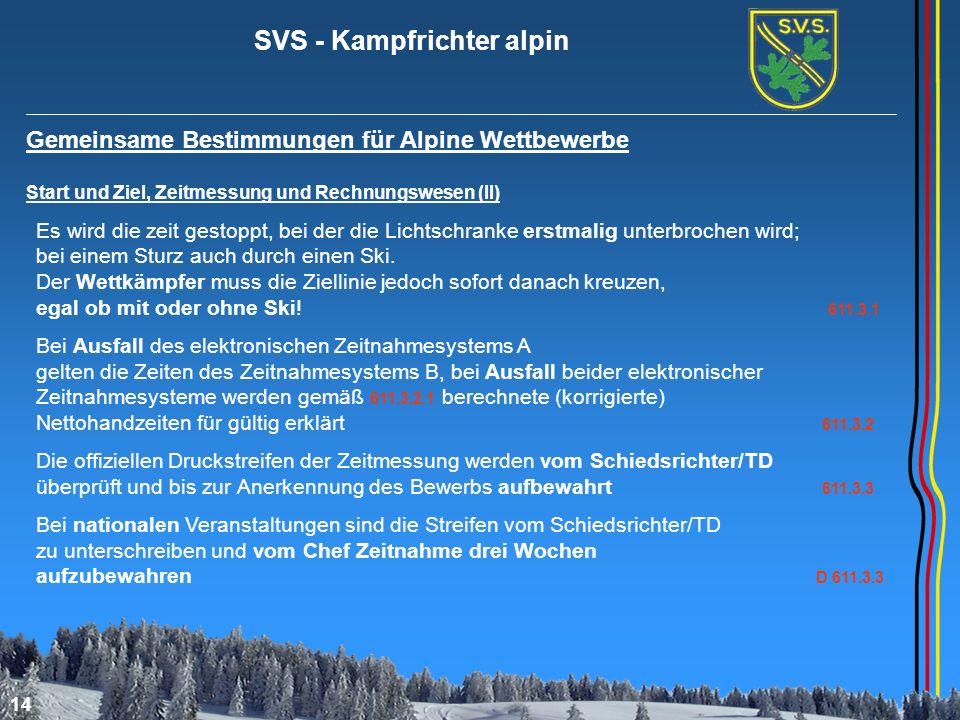 SVS - Kampfrichter alpin 14 Gemeinsame Bestimmungen für Alpine Wettbewerbe Start und Ziel, Zeitmessung und Rechnungswesen (II) Es wird die zeit gestop