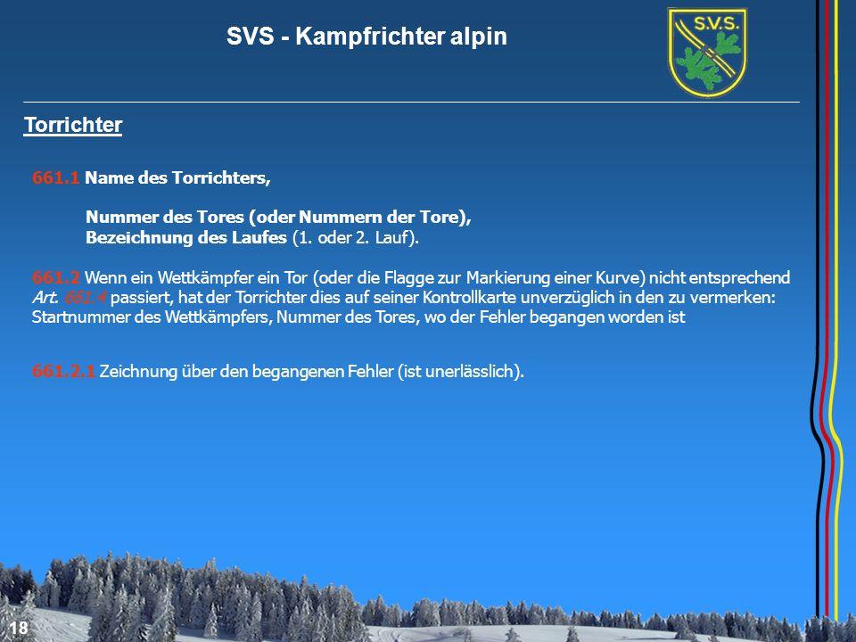 SVS - Kampfrichter alpin 18 Torrichter 661.1 Name des Torrichters, Nummer des Tores (oder Nummern der Tore), Bezeichnung des Laufes (1. oder 2. Lauf).