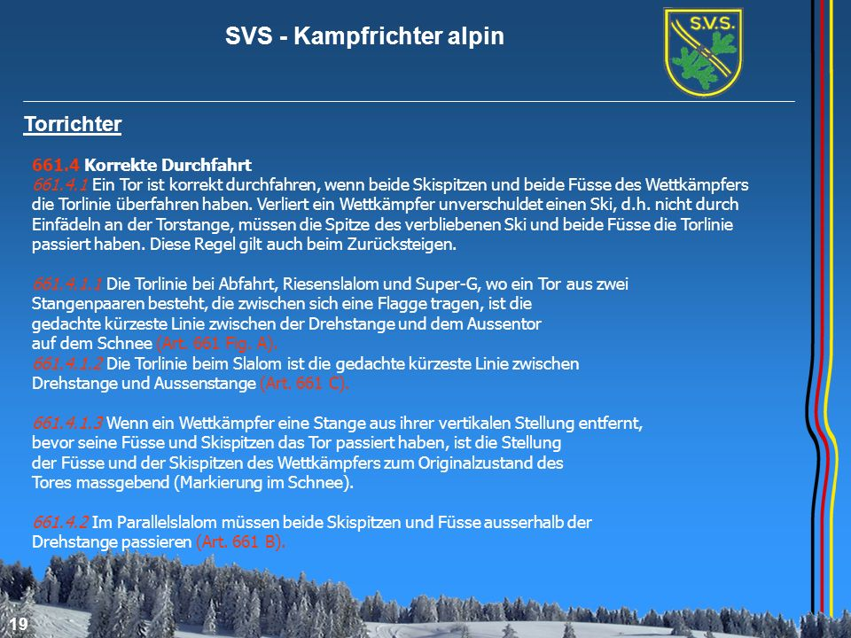 SVS - Kampfrichter alpin 19 Torrichter 661.4 Korrekte Durchfahrt 661.4.1 Ein Tor ist korrekt durchfahren, wenn beide Skispitzen und beide Füsse des We