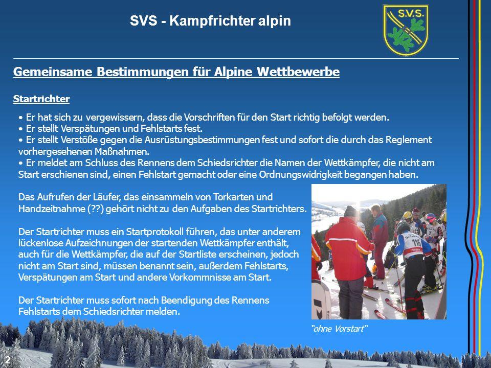 SVS - Kampfrichter alpin 3 Gemeinsame Bestimmungen für Alpine Wettbewerbe Der Starter Er ist für die Vorbereitungszeichen und den Startbefehl sowie für die Genauigkeit der Zeitabstände verantwortlich.