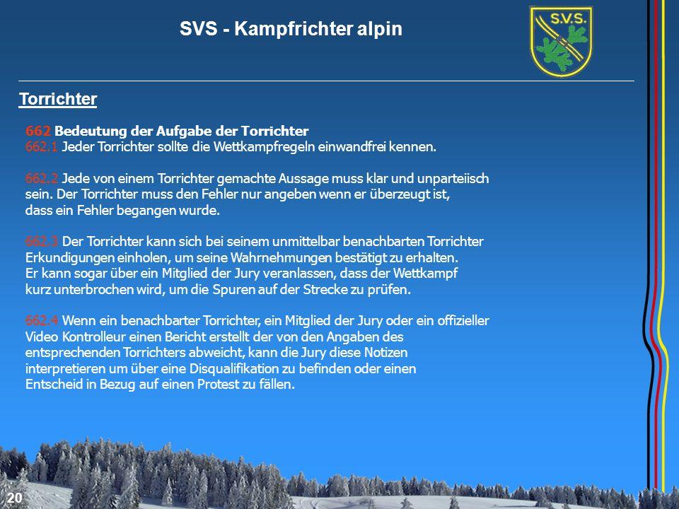 SVS - Kampfrichter alpin 20 Torrichter 662 Bedeutung der Aufgabe der Torrichter 662.1 Jeder Torrichter sollte die Wettkampfregeln einwandfrei kennen.