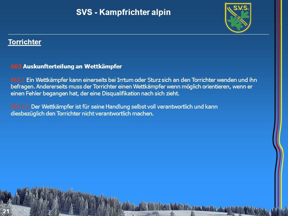 SVS - Kampfrichter alpin 21 Torrichter 663 Auskunfterteilung an Wettkämpfer 663.1 Ein Wettkämpfer kann einerseits bei Irrtum oder Sturz sich an den To