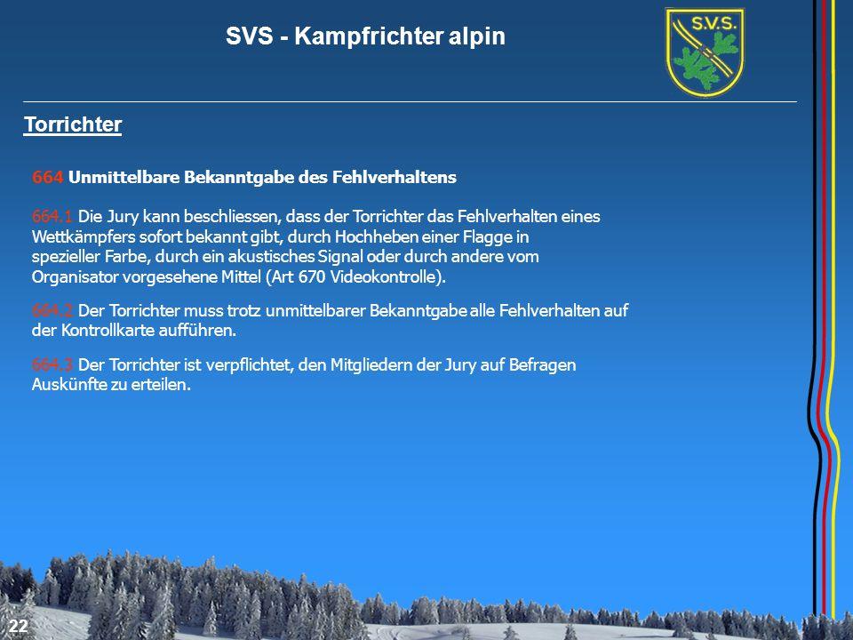 SVS - Kampfrichter alpin 22 Torrichter 664 Unmittelbare Bekanntgabe des Fehlverhaltens 664.1 Die Jury kann beschliessen, dass der Torrichter das Fehlv
