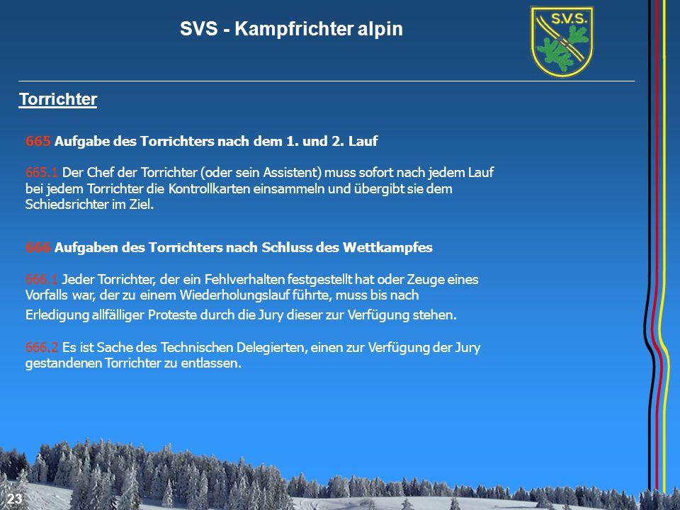 SVS - Kampfrichter alpin 23 Torrichter 665 Aufgabe des Torrichters nach dem 1. und 2. Lauf 665.1 Der Chef der Torrichter (oder sein Assistent) muss so