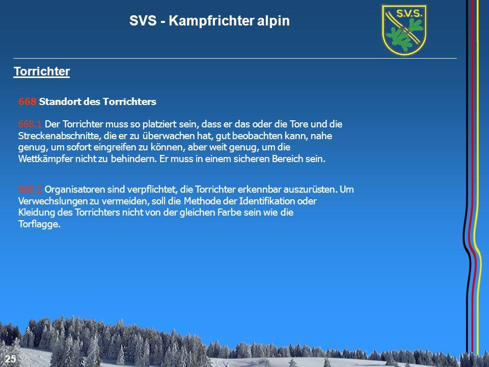SVS - Kampfrichter alpin 25 Torrichter 668 Standort des Torrichters 668.1 Der Torrichter muss so platziert sein, dass er das oder die Tore und die Str