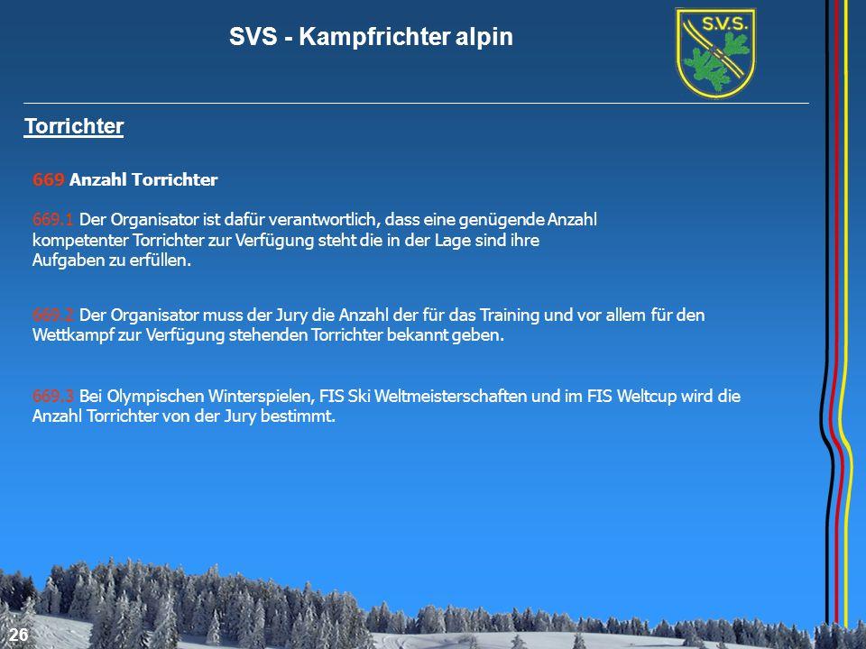 SVS - Kampfrichter alpin 26 Torrichter 669 Anzahl Torrichter 669.1 Der Organisator ist dafür verantwortlich, dass eine genügende Anzahl kompetenter To