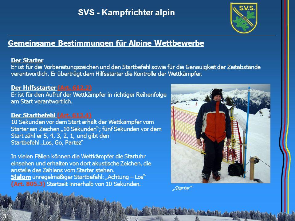 SVS - Kampfrichter alpin 14 Gemeinsame Bestimmungen für Alpine Wettbewerbe Start und Ziel, Zeitmessung und Rechnungswesen (II) Es wird die zeit gestoppt, bei der die Lichtschranke erstmalig unterbrochen wird; bei einem Sturz auch durch einen Ski.