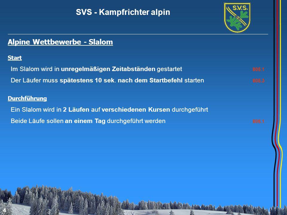 SVS - Kampfrichter alpin 4 Alpine Wettbewerbe - Slalom Start Durchführung Im Slalom wird in unregelmäßigen Zeitabständen gestartet 805.1 Der Läufer mu