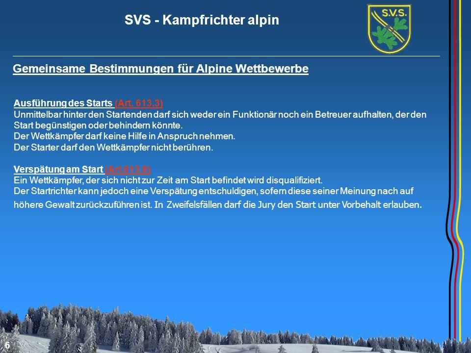 SVS - Kampfrichter alpin 6 Gemeinsame Bestimmungen für Alpine Wettbewerbe Ausführung des Starts (Art. 613.3) Unmittelbar hinter den Startenden darf si