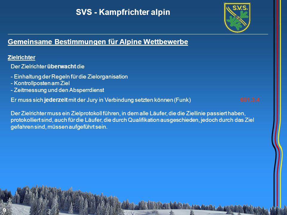 SVS - Kampfrichter alpin 10 Gemeinsame Bestimmungen für Alpine Wettbewerbe Durchfahren des Zieles Bei elektrischer Zeitmessung wird die Zeit gestoppt, wenn der Wettkämpfer mit irgendeinem Teil des Körpers oder seine Ausrüstung die Ziellinie kreuzt und damit den Lichtstrahl der Fotozelle unterbricht.