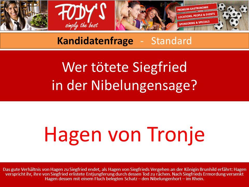 Kandidatenfrage - Standard Wer tötete Siegfried in der Nibelungensage.