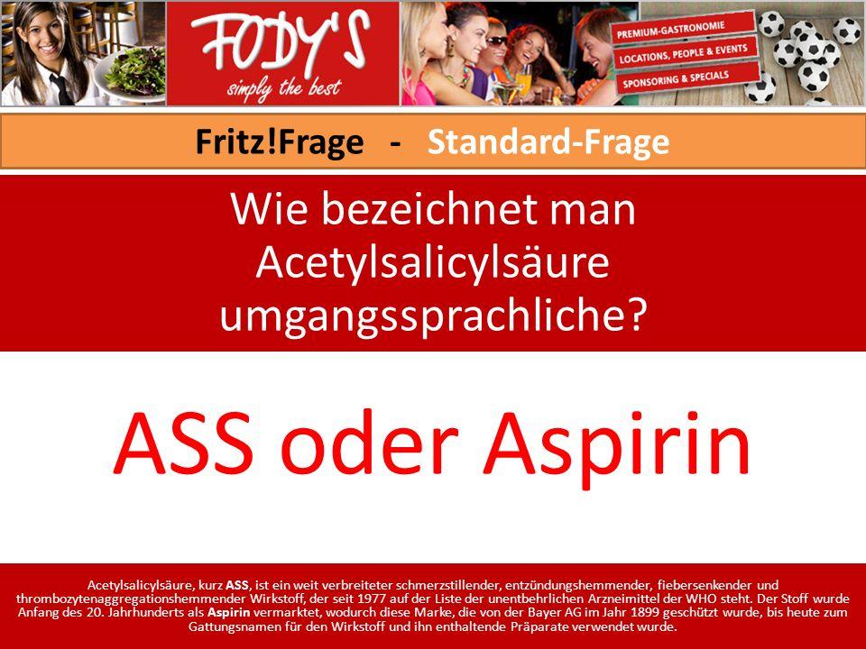 Fritz!Frage - Standard-Frage Wie bezeichnet man Acetylsalicylsäure umgangssprachliche.