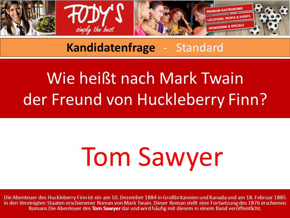 Kandidatenfrage - Standard Wie heißt nach Mark Twain der Freund von Huckleberry Finn.