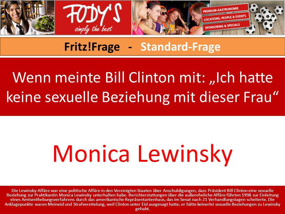 Fritz!Frage - Standard-Frage Wenn meinte Bill Clinton mit: Ich hatte keine sexuelle Beziehung mit dieser Frau Monica Lewinsky Die Lewinsky-Affäre war eine politische Affäre in den Vereinigten Staaten über Anschuldigungen, dass Präsident Bill Clinton eine sexuelle Beziehung zur Praktikantin Monica Lewinsky unterhalten habe.