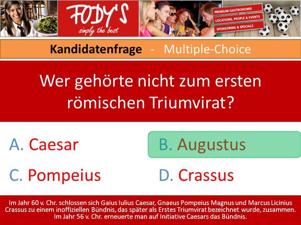 Kandidatenfrage - Multiple-Choice Wer gehörte nicht zum ersten römischen Triumvirat.