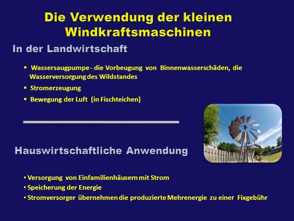 Wassersaugpumpe - die Vorbeugung von Binnenwasserschäden, die Wasserversorgung des Wildstandes Stromerzeugung Bewegung der Luft (in Fischteichen) Vers