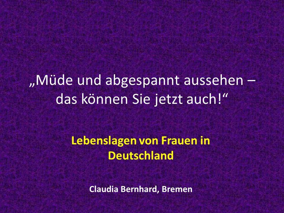 Müde und abgespannt aussehen – das können Sie jetzt auch! Lebenslagen von Frauen in Deutschland Claudia Bernhard, Bremen