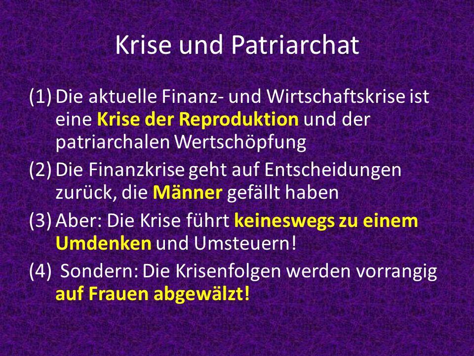 Krise und Patriarchat (1)Die aktuelle Finanz- und Wirtschaftskrise ist eine Krise der Reproduktion und der patriarchalen Wertschöpfung (2)Die Finanzkr