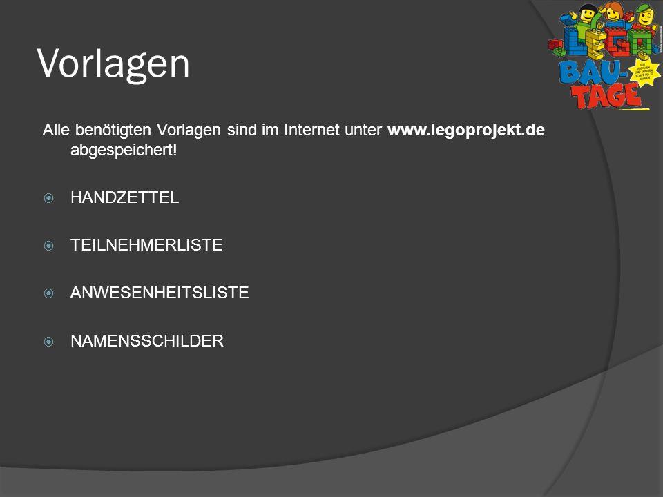 Vorlagen Alle benötigten Vorlagen sind im Internet unter www.legoprojekt.de abgespeichert! HANDZETTEL TEILNEHMERLISTE ANWESENHEITSLISTE NAMENSSCHILDER