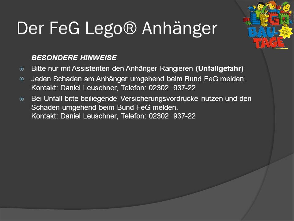 Der FeG Lego® Anhänger BESONDERE HINWEISE Bitte nur mit Assistenten den Anhänger Rangieren (Unfallgefahr) Jeden Schaden am Anhänger umgehend beim Bund