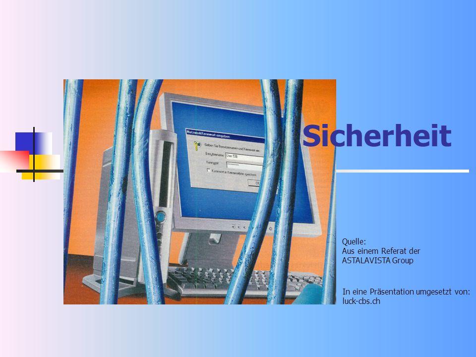 Sicherheit In eine Präsentation umgesetzt von: luck-cbs.ch Quelle: Aus einem Referat der ASTALAVISTA Group