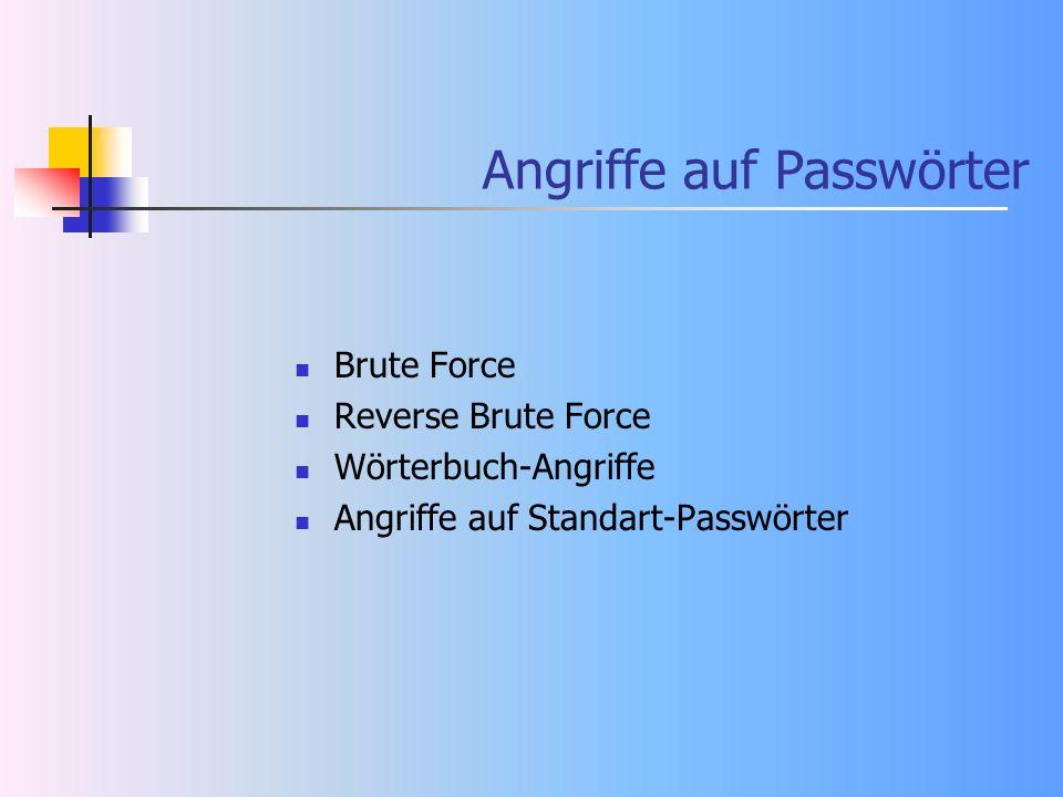 Angriffe auf Passwörter Brute Force Reverse Brute Force Wörterbuch-Angriffe Angriffe auf Standart-Passwörter