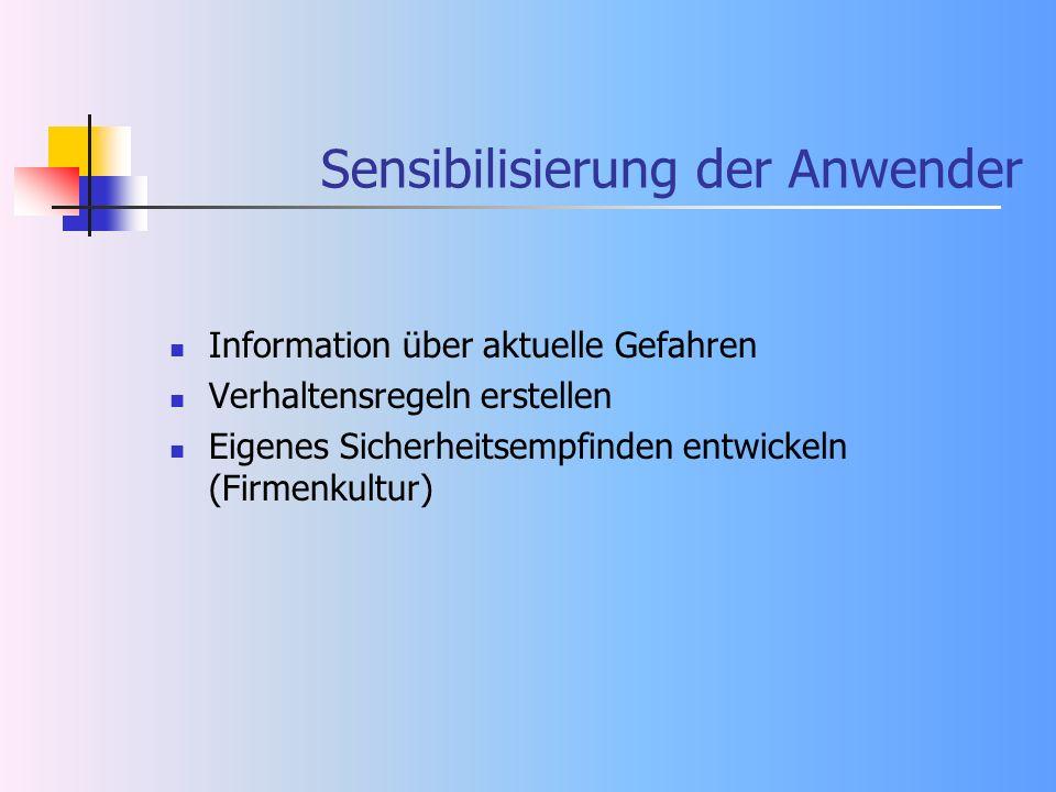Sensibilisierung der Anwender Information über aktuelle Gefahren Verhaltensregeln erstellen Eigenes Sicherheitsempfinden entwickeln (Firmenkultur)