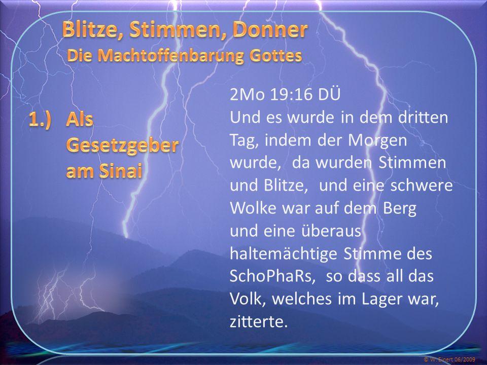 2Mo 19:16 DÜ Und es wurde in dem dritten Tag, indem der Morgen wurde, da wurden Stimmen und Blitze, und eine schwere Wolke war auf dem Berg und eine überaus haltemächtige Stimme des SchoPhaRs, so dass all das Volk, welches im Lager war, zitterte.