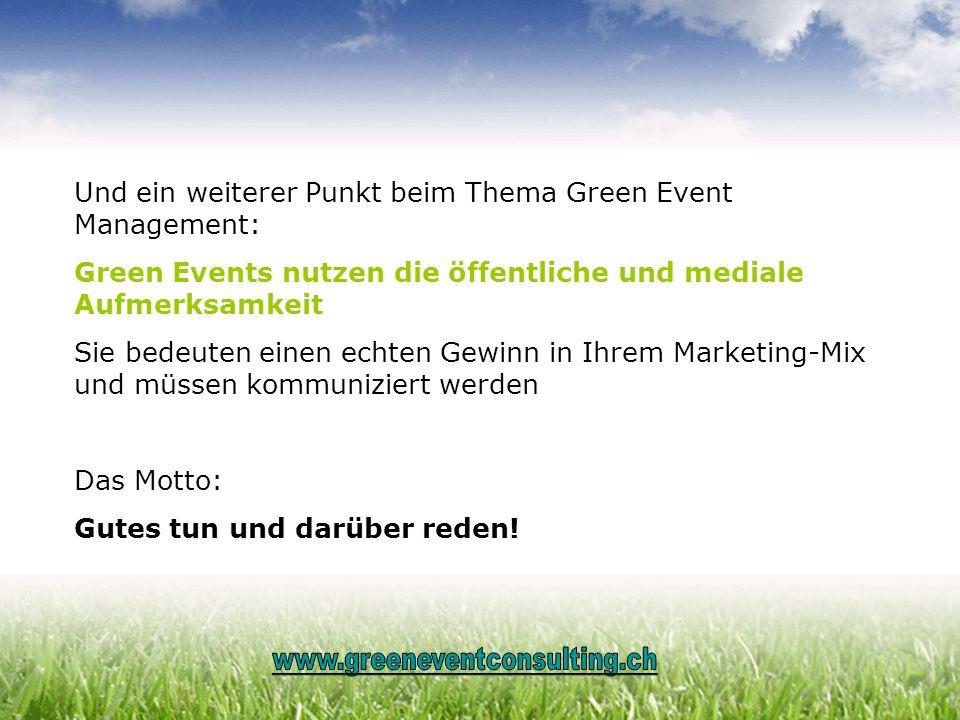 Und ein weiterer Punkt beim Thema Green Event Management: Green Events nutzen die öffentliche und mediale Aufmerksamkeit Sie bedeuten einen echten Gew