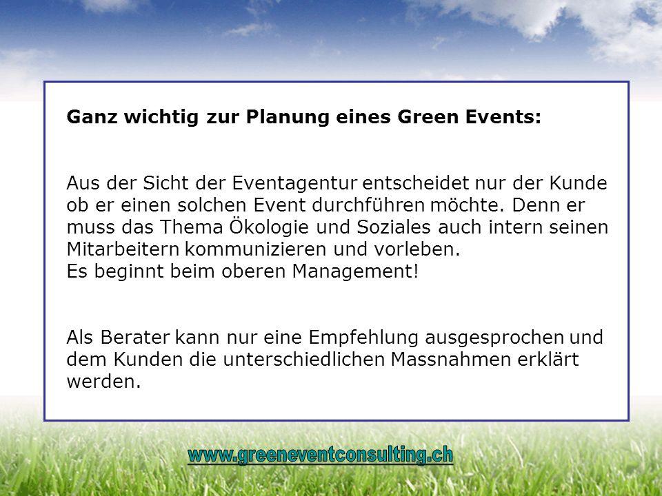 Ganz wichtig zur Planung eines Green Events: Aus der Sicht der Eventagentur entscheidet nur der Kunde ob er einen solchen Event durchführen möchte. De