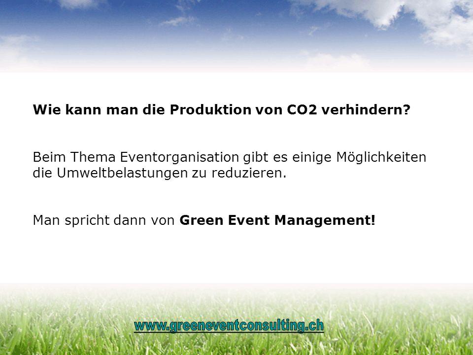 Wie kann man die Produktion von CO2 verhindern? Beim Thema Eventorganisation gibt es einige Möglichkeiten die Umweltbelastungen zu reduzieren. Man spr
