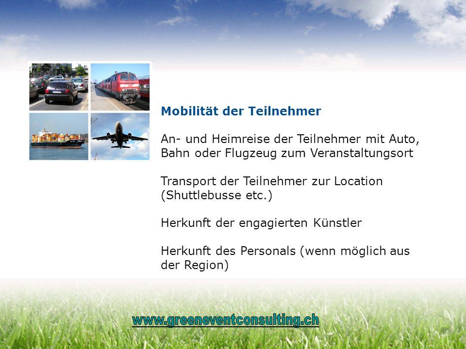 Mobilität der Teilnehmer An- und Heimreise der Teilnehmer mit Auto, Bahn oder Flugzeug zum Veranstaltungsort Transport der Teilnehmer zur Location (Sh