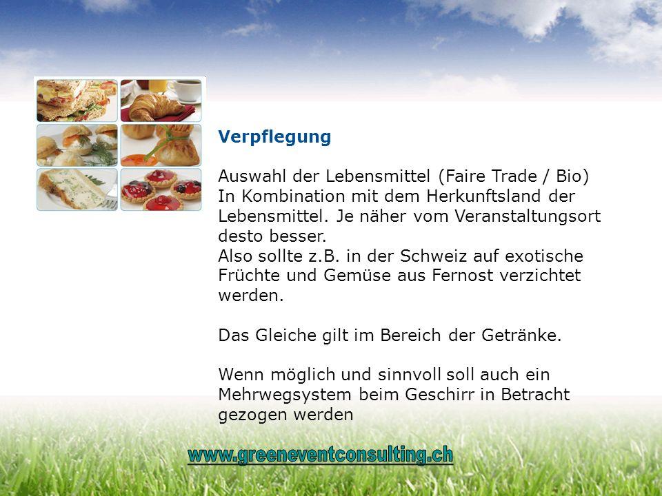 Verpflegung Auswahl der Lebensmittel (Faire Trade / Bio) In Kombination mit dem Herkunftsland der Lebensmittel. Je näher vom Veranstaltungsort desto b