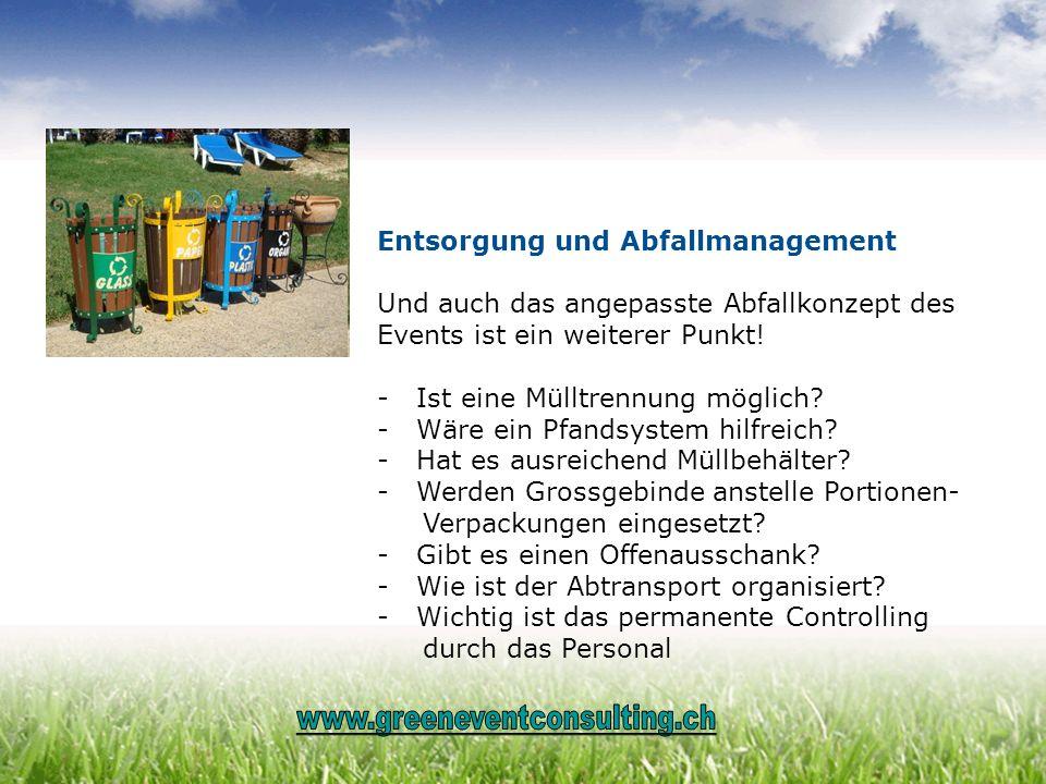 Entsorgung und Abfallmanagement Und auch das angepasste Abfallkonzept des Events ist ein weiterer Punkt! -Ist eine Mülltrennung möglich? -Wäre ein Pfa