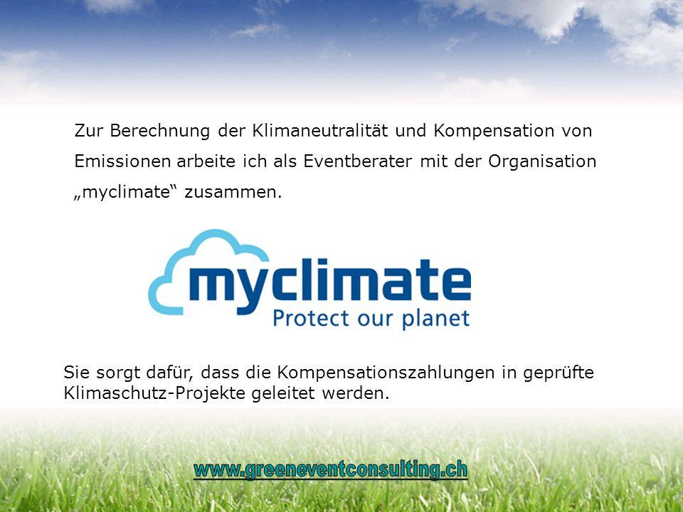 Zur Berechnung der Klimaneutralität und Kompensation von Emissionen arbeite ich als Eventberater mit der Organisation myclimate zusammen. Sie sorgt da