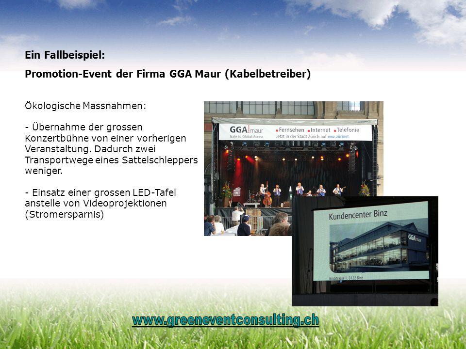 Ein Fallbeispiel: Promotion-Event der Firma GGA Maur (Kabelbetreiber) Ökologische Massnahmen: - Übernahme der grossen Konzertbühne von einer vorherige