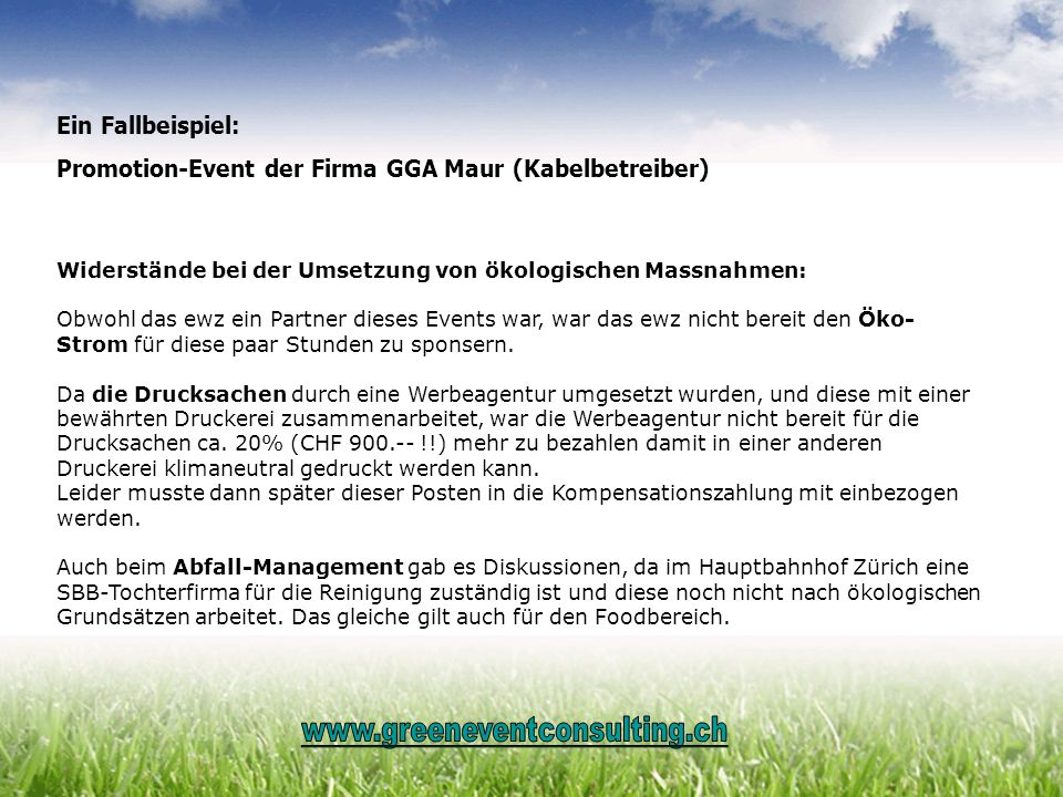 Ein Fallbeispiel: Promotion-Event der Firma GGA Maur (Kabelbetreiber) Widerstände bei der Umsetzung von ökologischen Massnahmen: Obwohl das ewz ein Pa