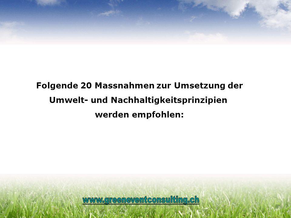 Folgende 20 Massnahmen zur Umsetzung der Umwelt- und Nachhaltigkeitsprinzipien werden empfohlen: