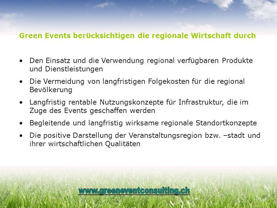 Green Events berücksichtigen die regionale Wirtschaft durch Den Einsatz und die Verwendung regional verfügbaren Produkte und Dienstleistungen Die Verm
