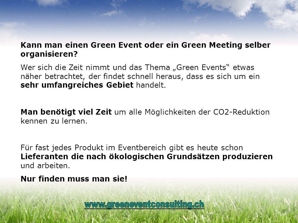 Kann man einen Green Event oder ein Green Meeting selber organisieren? Wer sich die Zeit nimmt und das Thema Green Events etwas näher betrachtet, der