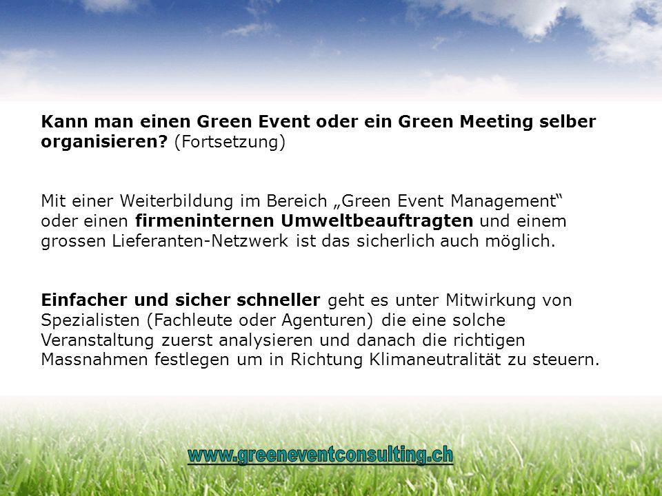 Kann man einen Green Event oder ein Green Meeting selber organisieren? (Fortsetzung) Mit einer Weiterbildung im Bereich Green Event Management oder ei