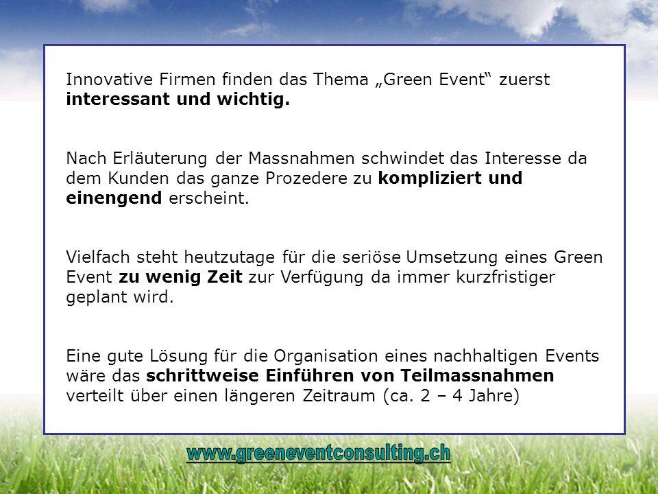 Innovative Firmen finden das Thema Green Event zuerst interessant und wichtig. Nach Erläuterung der Massnahmen schwindet das Interesse da dem Kunden d
