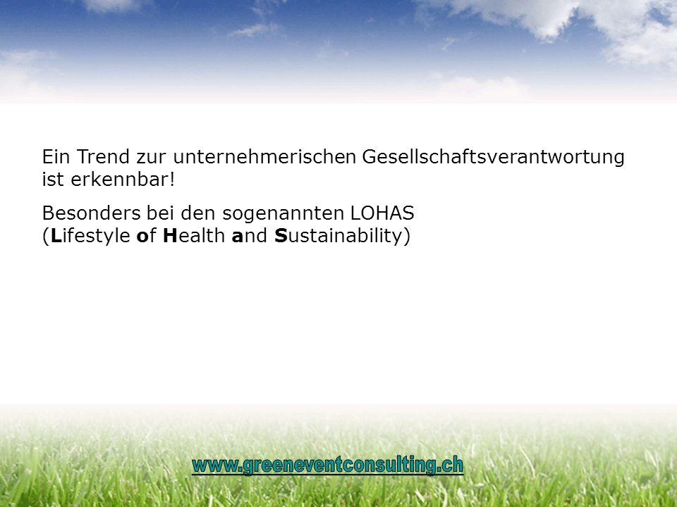 Ein Trend zur unternehmerischen Gesellschaftsverantwortung ist erkennbar! Besonders bei den sogenannten LOHAS (Lifestyle of Health and Sustainability)